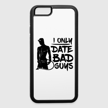 I only Date Bad Boys - iPhone 6/6s Rubber Case