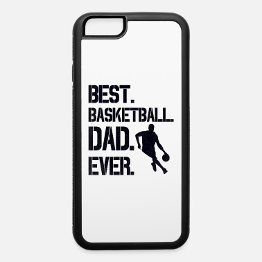 Basketball - Best Game Ever Best Basketball Dad Ever Gift - iPhone 6 Case