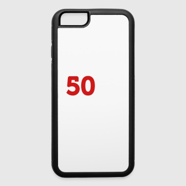 50 Is Not Old. Depressing, But Not Old! - iPhone 6/6s Rubber Case