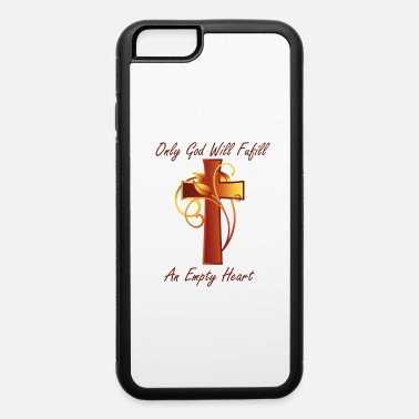 Fulfil Only god will fulfill an empty heart - iPhone 6 Case