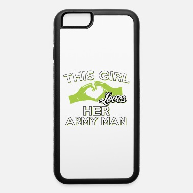 Army Man THIS GIRLS LOVES HER ARMY MAN - iPhone 6 Case