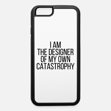 Catastrophy I am the designer of my own catastrophy - iPhone 6 Case