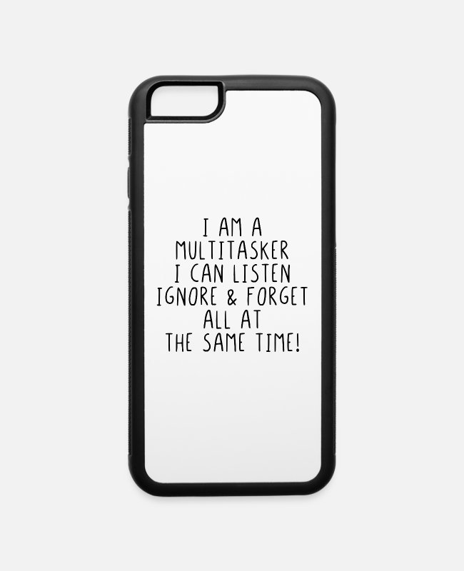 Quote iPhone Cases - I am a Multitasker I can listen ignore & forget - iPhone 6 Case white/black