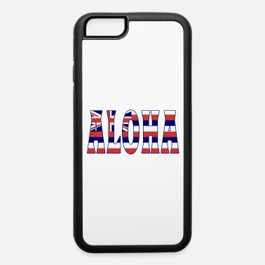 Aloha Hawaii Aloha Hawaii - iPhone 6 Case