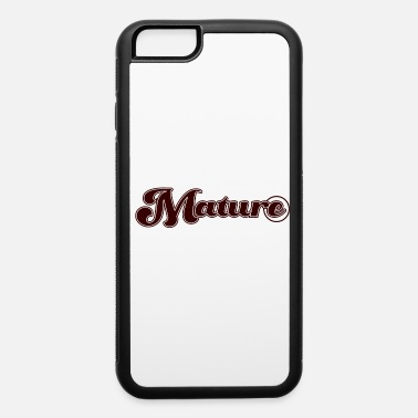Mature Mature - iPhone 6 Case