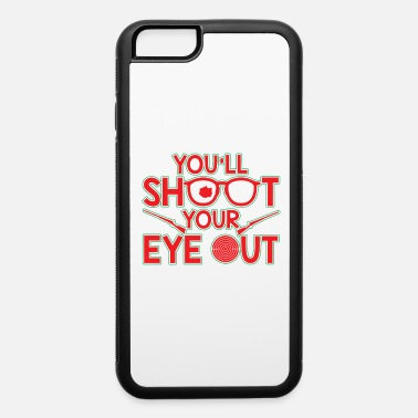 Funny Christmas You'll Shoot Your Eye Out Christmas - iPhone 6 Case