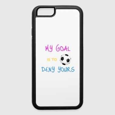 My Goal Is To Deny Yours Futbol Goalie - iPhone 6/6s Rubber Case