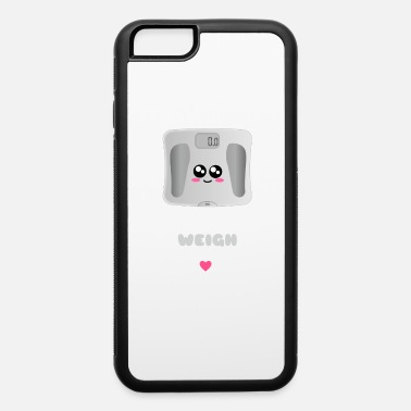 Just I Like You Just The Weigh You Are Cute Weighing - iPhone 6/6s Rubber Case