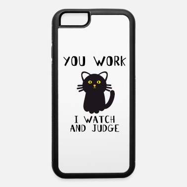 Work You Work I watch And Judge - Funny Black Cat - iPhone 6 Case