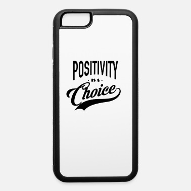 Positivity is a choice - Think positive - iPhone 6 Case