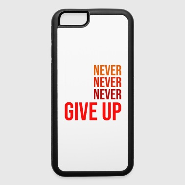 Never Never Never Give Up - Gym Fitness pull ups - iPhone 6/6s Rubber Case