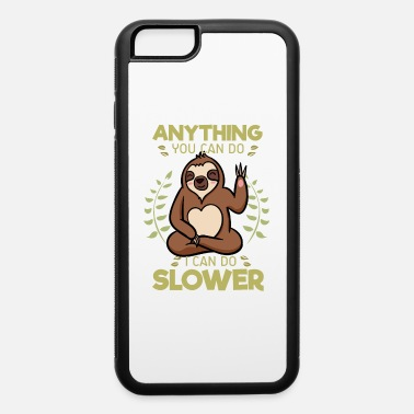 Lazy Days Anything You Can Do I Can Do Slower - iPhone 6 Case