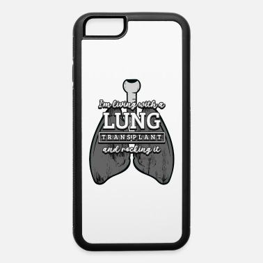 Copd A Lung Transplant And Rocking It - iPhone 6 Case