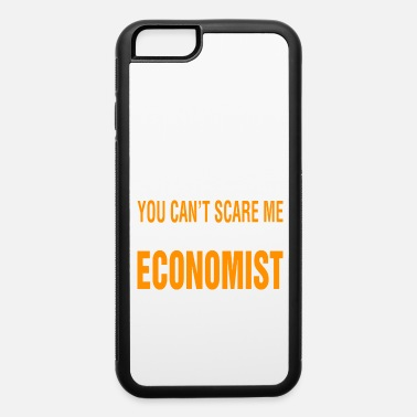 You Cant Scare Me Im Economist Halloween - iPhone 6 Case