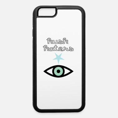 Hush Haters - iPhone 6 Case