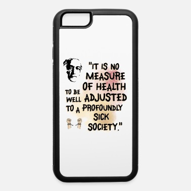Philosopher It Is No Measure Of Health - iPhone 6 Case