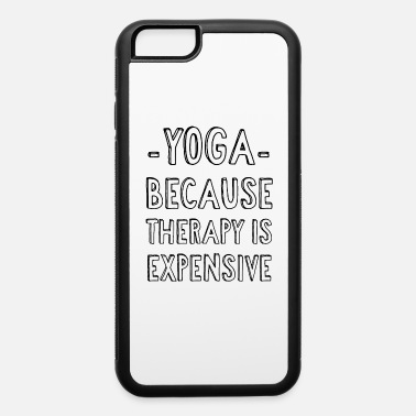 Funny Yoga Yoga Because Therapy Is Expensive - Funny -Yoga- - iPhone 6 Case