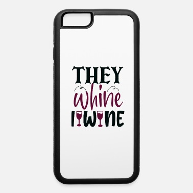 Chef Funny Wine Lover they whine i wine - iPhone 6 Case