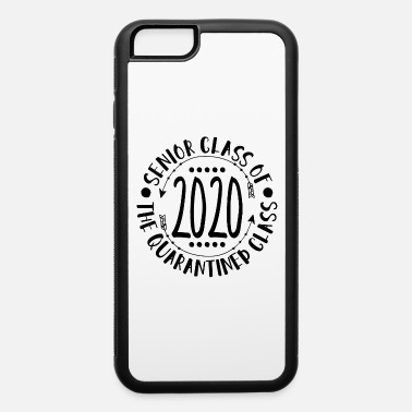 Class Senior Class Of 2020 The Quarantined Class - iPhone 6 Case