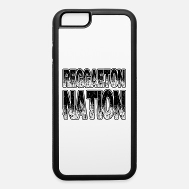 Reggaeton Reggaeton Nation - iPhone 6 Case