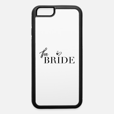 The Bride - Wedding Party Engaged Bachelorette - iPhone 6 Case