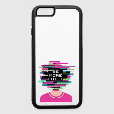 be more chill - iPhone 6/6s Rubber Case