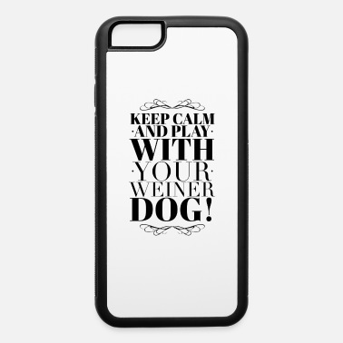 Rescue Dog Dachshund Dog Lover Keep Calm and Play with Your Weiner Dog - iPhone 6/6s Rubber Case
