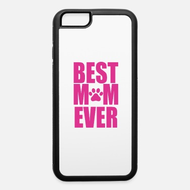Best Mom Ever dog mama - iPhone 6 Case