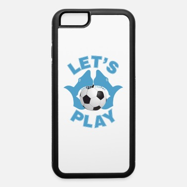 Play Soccer Let's play soccer - iPhone 6 Case