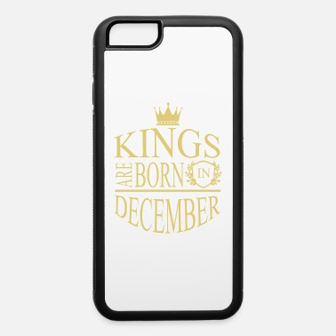 Princesses Are Born In December Kings are born in DECEMBER - iPhone 6 Case