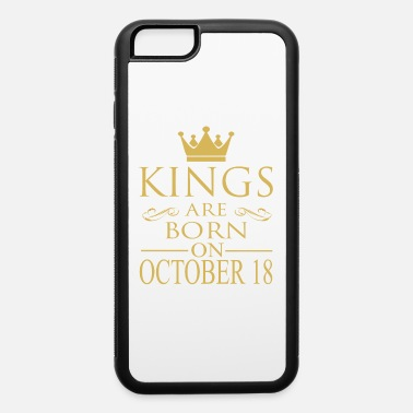 October 18 Birthday Kings are born on October 18 - iPhone 6 Case