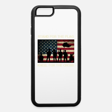 Military US Military Stand For The Flag Kneel For The Cross - iPhone 6 Case