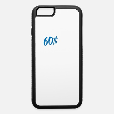 60 Years 60 year counting - iPhone 6/6s Rubber Case