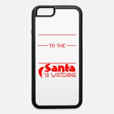 Die Maker Be Nice To Tool And Die Maker Santa Watching - iPhone 6 Case