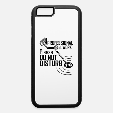 Metal Professional At Work Do Not Disturb Metal Detector - iPhone 6 Case