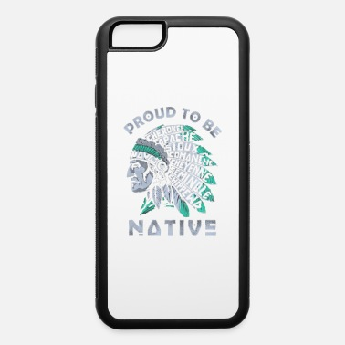 Proud Native American PROUD TO BE NATIVE AMERICAN - iPhone 6 Case