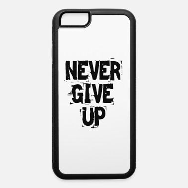 Never Never Give Up - iPhone 6 Case