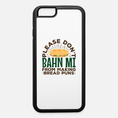 Mi Vietnamese Food Bahn Mi Food Puns - iPhone 6 Case