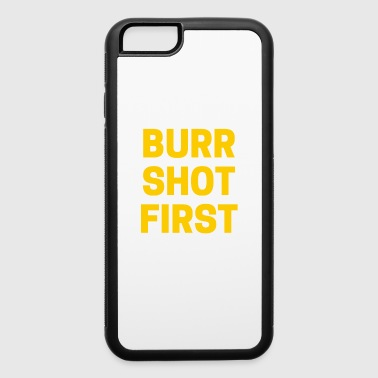 Burr Shot First Quote Tee T-shirt - iPhone 6/6s Rubber Case