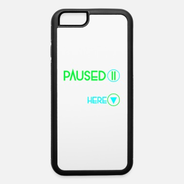 Paused my game - iPhone 6 Case