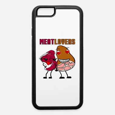 Meat Lover Meat Lovers - iPhone 6 Case
