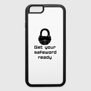 get your safeword ready BDSM sadomaso Domina Sub - iPhone 6/6s Rubber Case