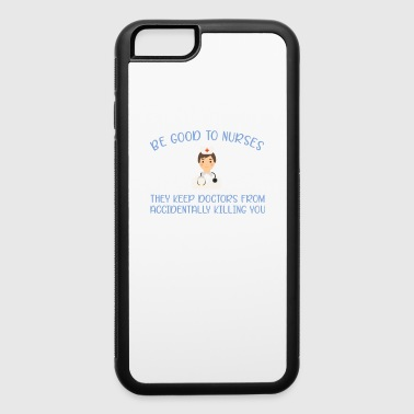 Doctor - Be good to Nurses - iPhone 6/6s Rubber Case