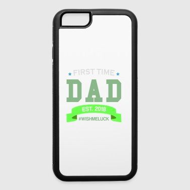 First Time Dad Est. 2018 #wishmeluck - iPhone 6/6s Rubber Case