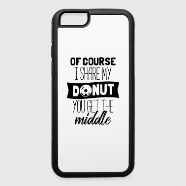 Fat Of Course I Share My Donut - iPhone 6/6s Rubber Case