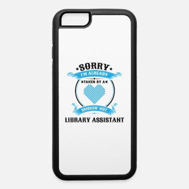 Hot Girl Sorry I'm Already Taken By A Smokin Hot Library - iPhone 6/6s Rubber Case