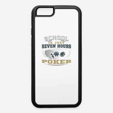 Poker School is just Seven hours without Poker - iPhone 6/6s Rubber Case