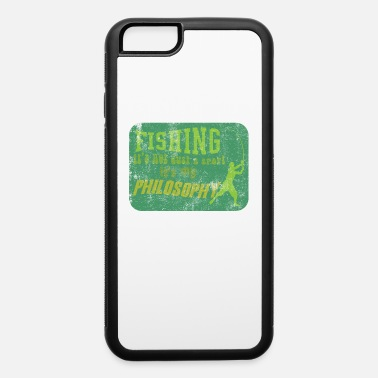 Philosophy Of Life Fishing Philosophy of Life Sports Sayings - iPhone 6 Case