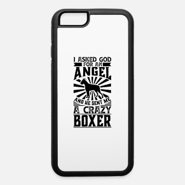 Angel Asked God for Angel He sent Me A Crazy boxer Dog - iPhone 6/6s Rubber Case