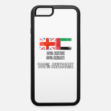 Great Britain 50% British 50% Emirati 100% Awesome - iPhone 6 Case